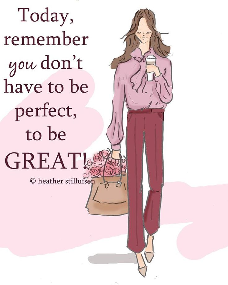 Today, remember you don't have to be perfect, to be GREAT!
