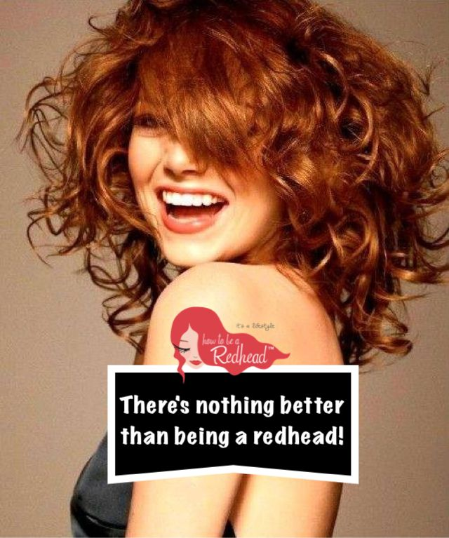 Emma Stone- There's nothing better than being a redhead!  howtobearedhead.com