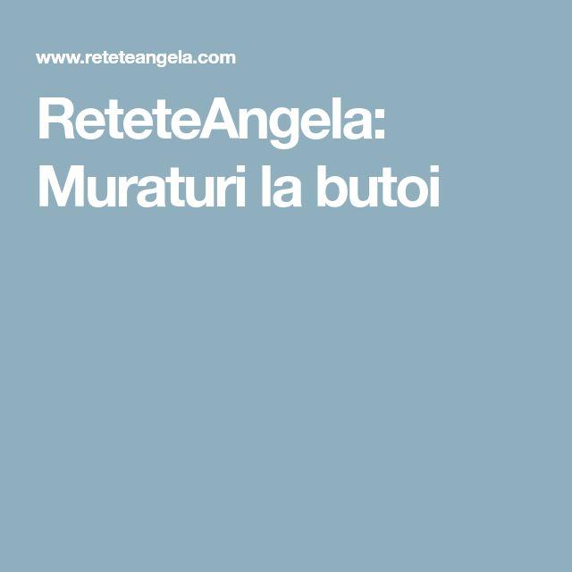ReteteAngela: Muraturi la butoi