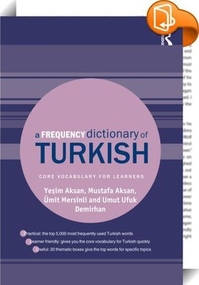 A Frequency Dictionary of Turkish : A Frequency Dictionary of Turkish enables students of all levels to build on their study of Turkish in an efficient and engaging way. Based on a 50 million word corpus, A Frequency Dictionary of Turkish provides a list of core vocabulary for learners of Turkish as a second or foreign language. It gives the most updated, reliable frequency guidelines for common vocabulary in spoken and written Turkish. Each of the 5000 entries are supported by d...