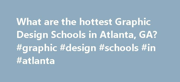 What are the hottest Graphic Design Schools in Atlanta, GA? #graphic #design #schools #in #atlanta http://montana.remmont.com/what-are-the-hottest-graphic-design-schools-in-atlanta-ga-graphic-design-schools-in-atlanta/  # Graphic Design Schools in Atlanta, GA There are 5 graphic design schools in Atlanta, Georgia. Atlanta has a total population of 416,474 and a student population of 96,280. Of these students, 4,948 are enrolled in schools that offer graphic design programs. Of the 5 graphic…