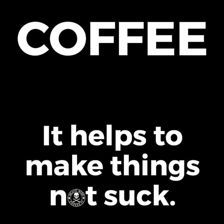 coffee helps to make things not suck