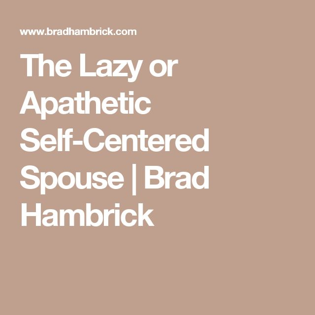 The Lazy or Apathetic Self-Centered Spouse | Brad Hambrick