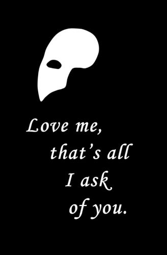 Valentine Love Quote or Song | Phantom of the Opera Quote | Broadway Musical Quote | Love me, that's all I ask of you | Song: All I ask of you | Marriage & Relationship quote