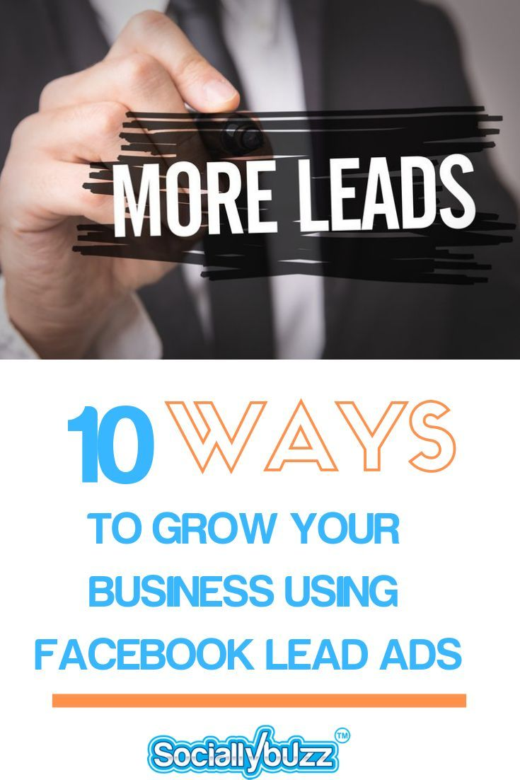 The 10 Most Powerful Ways To Grow Your Business Using Facebook Lead Ads Lead Generation Marketing Social Media Services Growing Your Business