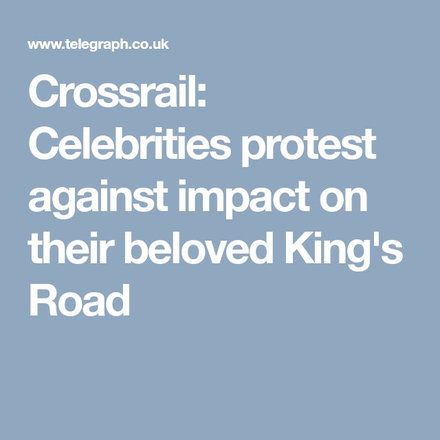 Crossrail: Celebrities protest against impact on their beloved King's Road