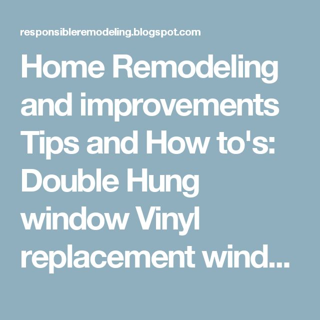 Home Remodeling and improvements Tips and How to's: Double Hung window Vinyl replacement windows Contractors NJ
