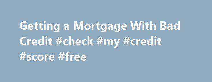 Getting a Mortgage With Bad Credit #check #my #credit #score #free http://credit.remmont.com/getting-a-mortgage-with-bad-credit-check-my-credit-score-free/  #can i get a mortgage with bad credit # Getting a Mortgage With Bad Credit December 28, 2012 /can-you-still-get-mortgage-bad-credit Bad Read More...The post Getting a Mortgage With Bad Credit #check #my #credit #score #free appeared first on Credit.