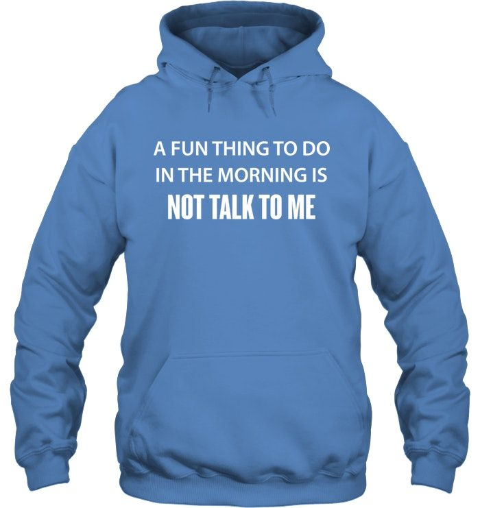 tee A Fun Thing to do in The Morning is not Talk to me Women Sweatshirt
