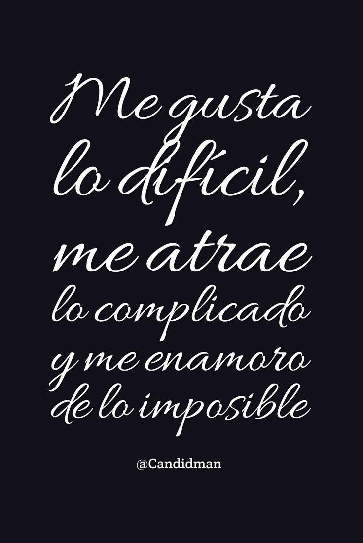 """""""Me gusta lo difícil, me atrae lo complicado y me enamoro de lo imposible"""". @candidman #Frases #Amor #Candidman"""