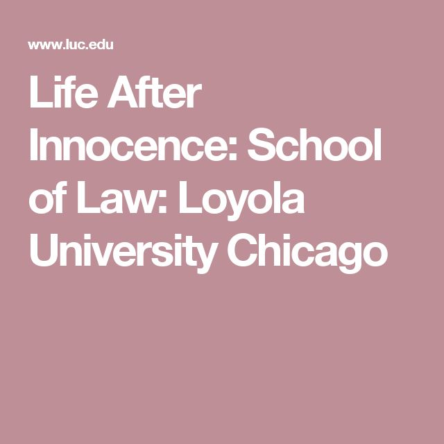 Life After Innocence: School of Law: Loyola University Chicago