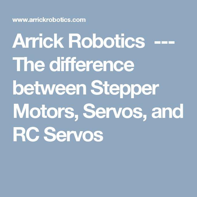 Arrick Robotics --- The difference between Stepper Motors, Servos, and RC Servos