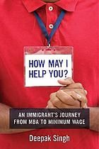 How may I help you? : an immigrant's journey from MBA to minimum wage