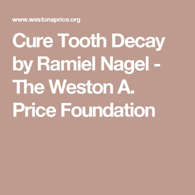 Cure Tooth Decay by Ramiel Nagel - The Weston A. Price Foundation