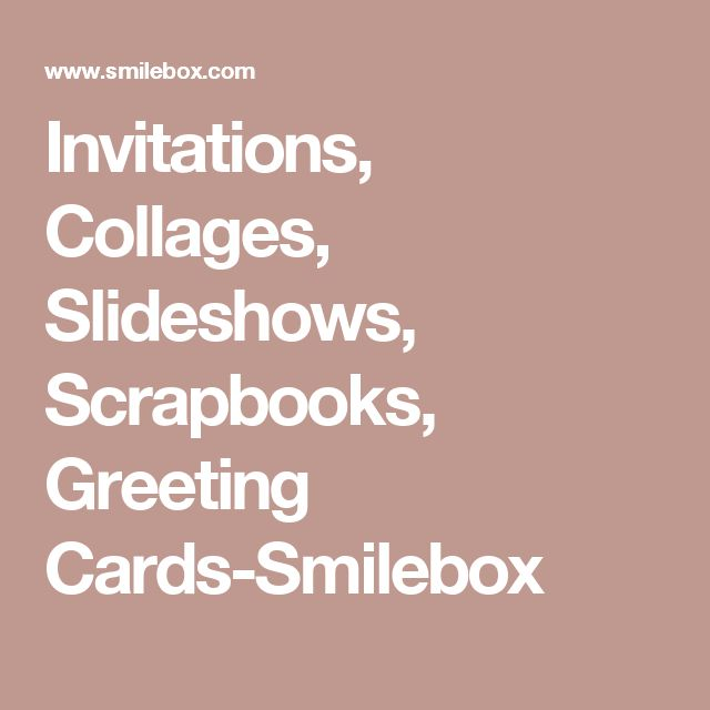 Invitations, Collages, Slideshows, Scrapbooks, Greeting Cards-Smilebox
