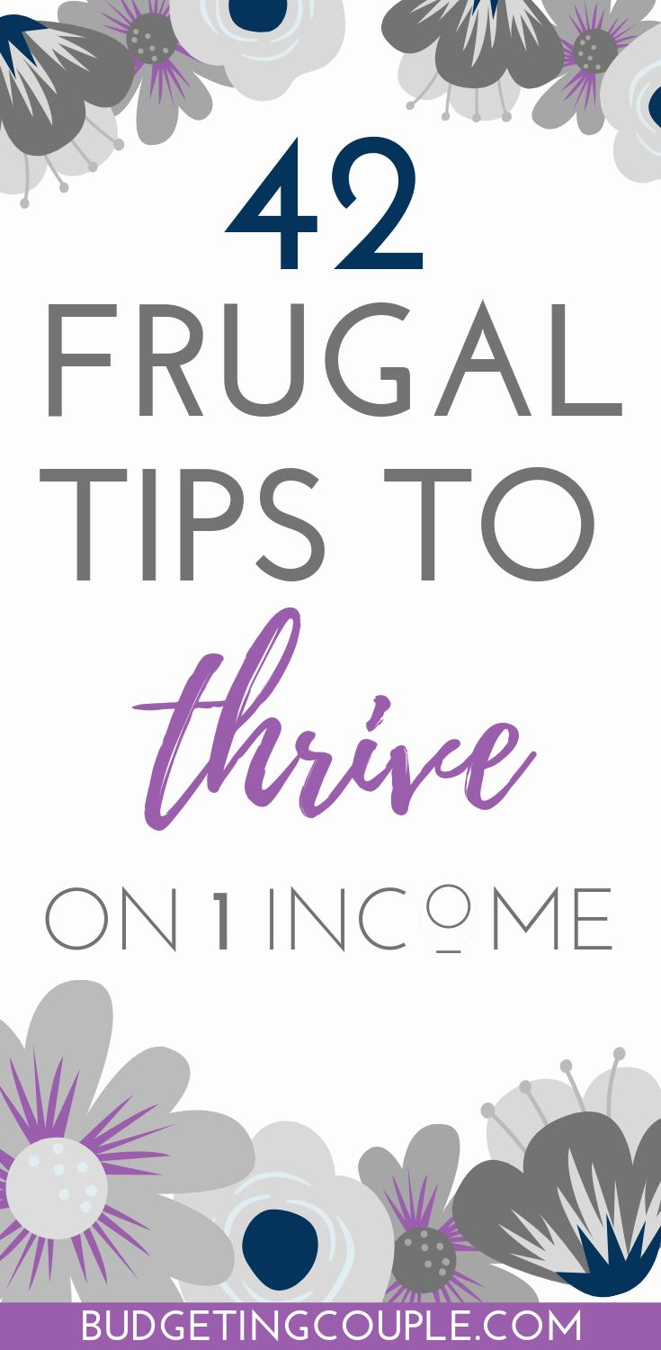 42 Frugal Tips To Thrive on 1 Income (& save tons)