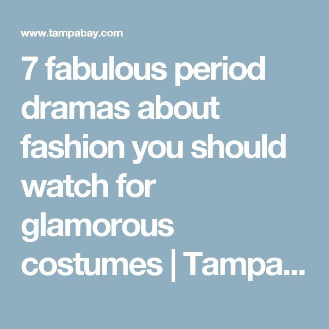 7 fabulous period dramas about fashion you should watch for glamorous costumes | Tampa Bay Times