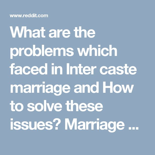 What are the problems which faced in Inter caste marriage and How to solve these issues? Marriage between two people is a wonderful union, but when it comes to a marriage between castes, it can become a problem for both the couple and the families.