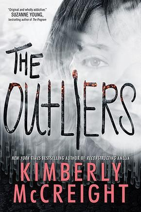 THE OUTLIERS Kimberly McCreight 5/3/2016 --From the New York Times bestselling author of Reconstructing Amelia comes a fast-paced teen series where one girl learns that in a world of intrigue, betrayal, and deeply buried secrets, it is vital to trust your instincts.