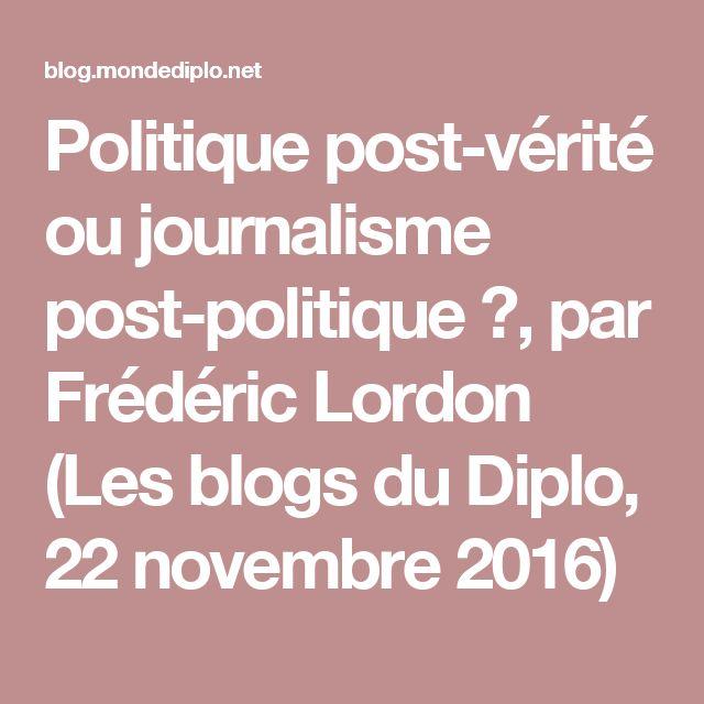 Politique post-vérité ou journalisme post-politique ?, par Frédéric Lordon (Les blogs du Diplo, 22 novembre 2016)