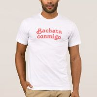 Latin Dance Bachata Conmigo Salsa Club Dancing Te T-Shirt
