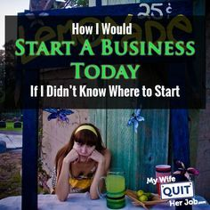 How To Start A Business When You're Clueless With No Money. Here's What I'd Do…