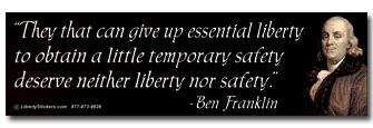 They that can give up essential liberty to obtain a little temorary safety deserve neither liberty nor safety. - Ben Franklin quote