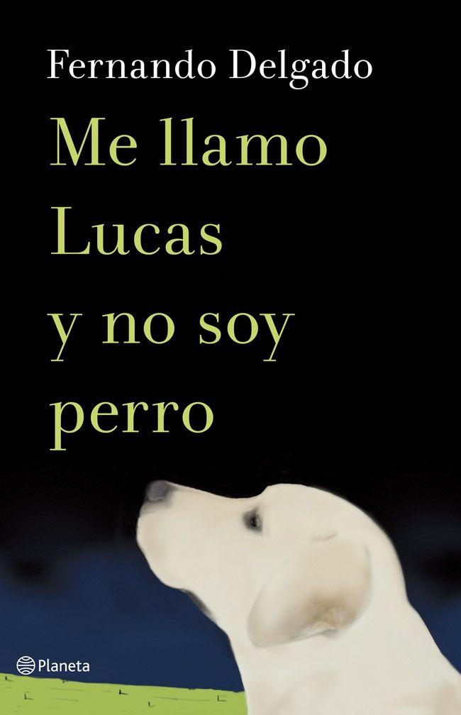 Me llamo Lucas y no soy perro (2013), Fernando Delgado. La historia de Lucas, un perro tremendamente inteligente que quiere ser un niño. En la familia con la que vive hay un niño, al que llama hermano, que sí quiere ser perro. Por eso Lucas piensa que el mundo está muy mal repartido.