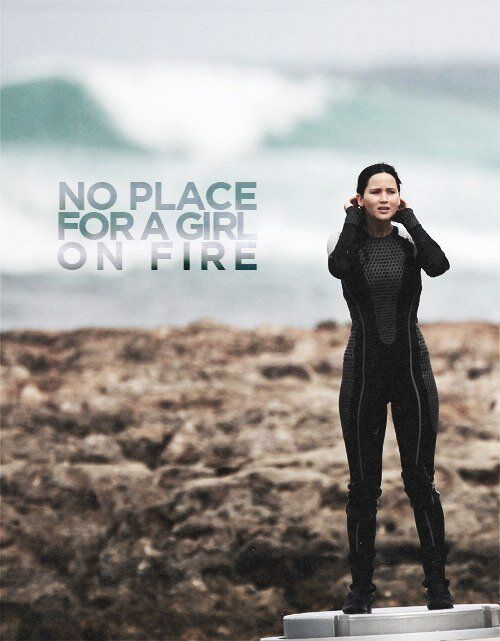 """""""I looked down at my podium and found myself surrounded by water. This is NO place for a Girl on Fire."""" ~Katniss Everdeen<3... can I just say I love this quote"""