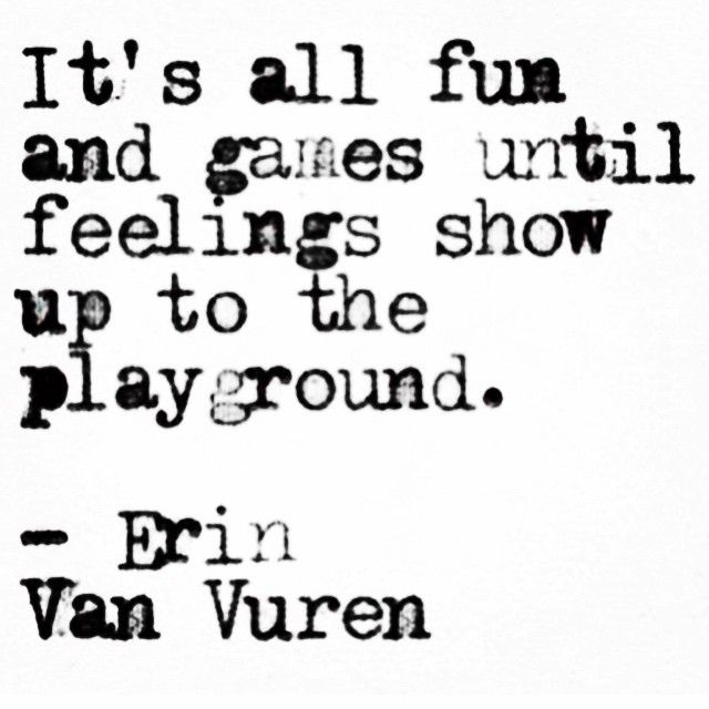 It's all fun and games until feelings show up to the playground - Erin Van Vuren