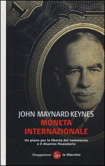 Moneta internazionale. Un piano per la libertà del commercio e il disarmo…