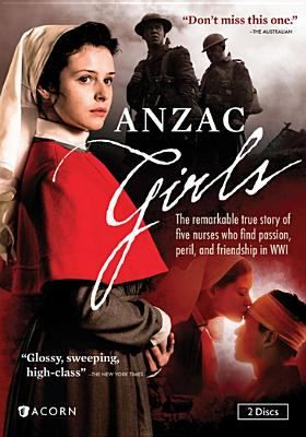 Anzac girls : compelling Australian drama about WWI nurses / production, Screentime Pty Ltd, All3Media.