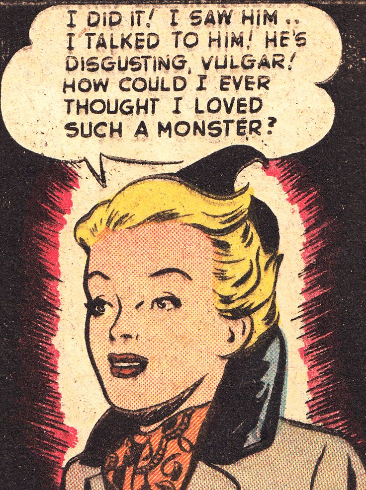 "Comic Girls Say.. "" I did it ! I saw him..I talked to him ! He's disgusting, vulgar! How could I ever thought I loved such a monster ? ""  #comic #vintage"