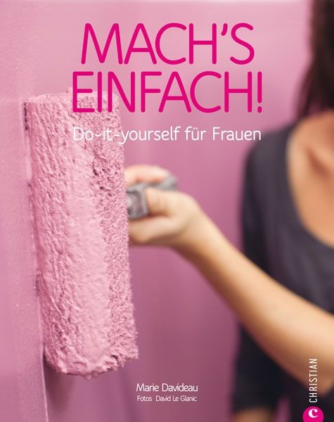 Mach's einfach! Do-it-yourself für Frauen