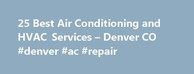 25 Best Air Conditioning and HVAC Services – Denver CO #denver #ac #repair http://anchorage.remmont.com/25-best-air-conditioning-and-hvac-services-denver-co-denver-ac-repair/  # HVAC & Air Conditioning Contractors in Denver, CO Denver Air Conditioning In the Mile High City, air conditioning is more of a luxury than a necessity, especially compared to hotter, more humid climates across the nation. But that doesn't mean that Front Range homes can't benefit form the climate control that air…
