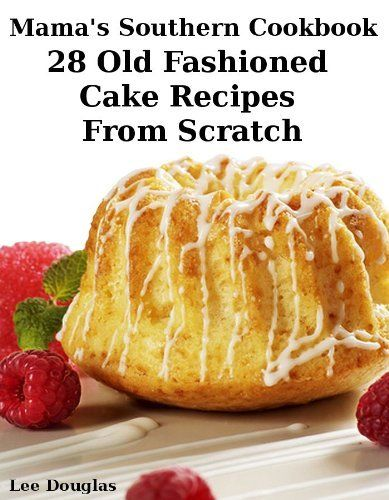 Mama's Southern Cookbook-28 Old Fashioned Cake Recipes From Scratch by Lee Douglas, http://www.amazon.com/gp/product/B00A6CYJCW/ref=cm_sw_r_pi_alp_r8wTqb1Y59XK5