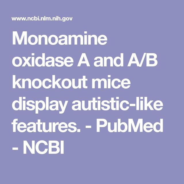 Monoamine oxidase A and A/B knockout mice display autistic-like features.  - PubMed - NCBI