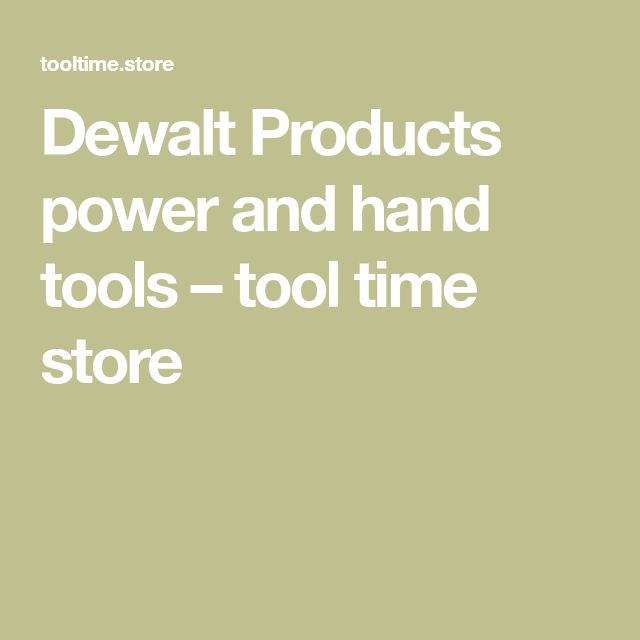 Dewalt Products power and hand tools – tool time store