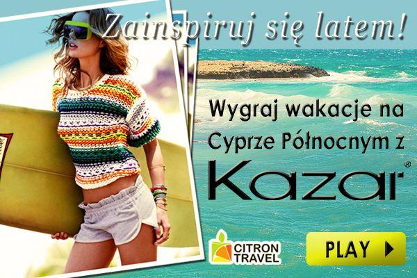 ZAINSPIRUJ SIĘ LATEM Weź udział w Konkursie Kazar i spędź wakacje na Cyprze Północnym!  DO WYGRANIA TYGODNIOWA DWUOSOBOWA  WYCIECZKA NA CYPR PÓŁNOCNY. Pokaż jak inspiruje Cię  lato do odkrywania swojego stylu. Wyślij swoje zdjęcie w wakacyjnej stylizacji. Autor najlepszej stylizacji wyłoniony przez stylistów Cosmopolitan, spędzi niezwykły tydzień z osobą towarzyszącą  w pięciogwiazdkowym hotelu na Cyprze Północnym. Na zdjęcia czekamy do 30 sierpnia. Rozstrzygnięcie Konkursu już 4 września.