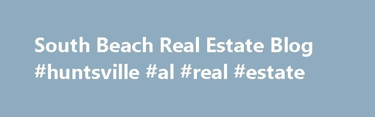 South Beach Real Estate Blog #huntsville #al #real #estate http://real-estate.remmont.com/south-beach-real-estate-blog-huntsville-al-real-estate/  #south beach real estate # 2014 Miami Beach Luxury Waterfront Real Estate Sales Prices Surge on Low Inventory and 2015 Predictions Miami Beach luxury waterfront homes continue to be a hot commodity with inventory being scarce and prices rising 16% Y-0-Y, the average waterfront home in Miami Beach is now a record $6.7M. Land prices… Read More »The…