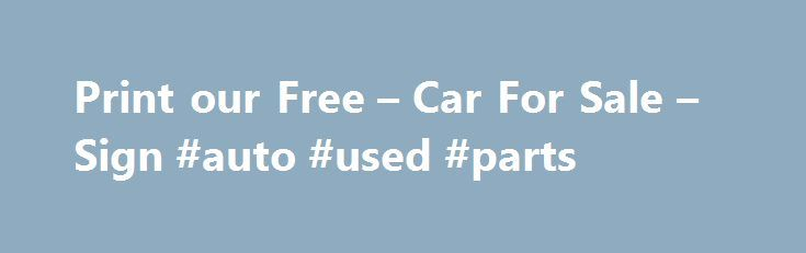 Print our Free u2013 Car For Sale u2013 Sign #auto #used #parts http - car for sale sign printable
