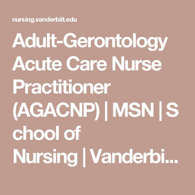 Adult-Gerontology Acute Care Nurse Practitioner (AGACNP)|MSN|School of Nursing|Vanderbilt University