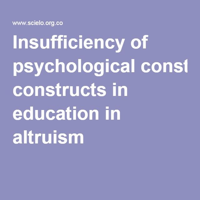 Insufficiency of psychological constructs in education in altruism