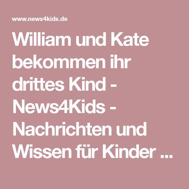 William und Kate bekommen ihr drittes Kind - News4Kids - Nachrichten und Wissen für Kinder und Jugendliche