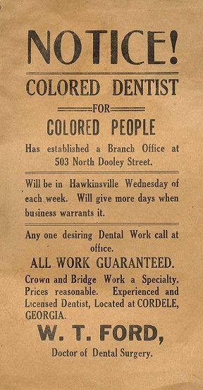 """W.T. FORD - THE FIRST AFRICAN AMERICAN GRADUATE OF THE UNIVERSITY OF MARYLAND SCHOOL OF DENTISTRY - Dr. W.T. Ford has a poster printed up for his new dental office in Cordele, Georgia. Underscoring the ongoing segregation in the South, the doctor only accepts """"COLORED PEOPLE"""" as patients."""