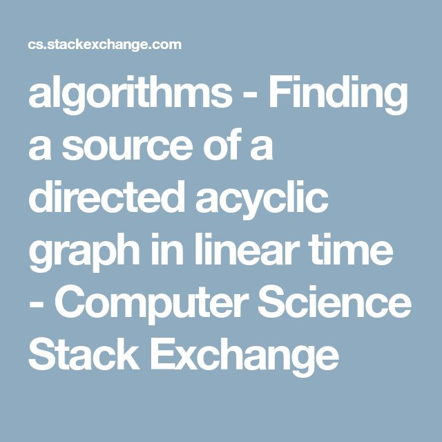 algorithms - Finding a source of a directed acyclic graph in linear time - Computer Science Stack Exchange