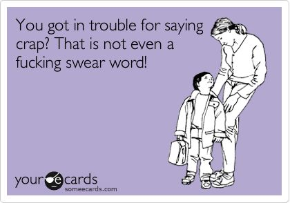 You got in trouble for saying crap? That is not even a fucking swear word!