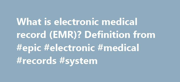 What is electronic medical record (EMR)? Definition from #epic #electronic #medical #records #system http://malawi.remmont.com/what-is-electronic-medical-record-emr-definition-from-epic-electronic-medical-records-system/  electronic medical record (EMR) AnonymousUser – 31 Oct 2012 2:08 AM Electronic Medical Records (EMR) in Chicago for Practice Readiness, Training Technical Support to help your organization achieve successful EMR/EHR implementation, has been the sole focus of Technical Dr…