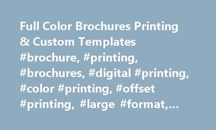 Full Color Brochures Printing & Custom Templates #brochure, #printing, #brochures, #digital #printing, #color #printing, #offset #printing, #large #format, #services, #company http://bakersfield.nef2.com/full-color-brochures-printing-custom-templates-brochure-printing-brochures-digital-printing-color-printing-offset-printing-large-format-services-company/  # Brochure Printing Brochures are a cheap and effective way to get the word out about your business. People often underestimate the power…