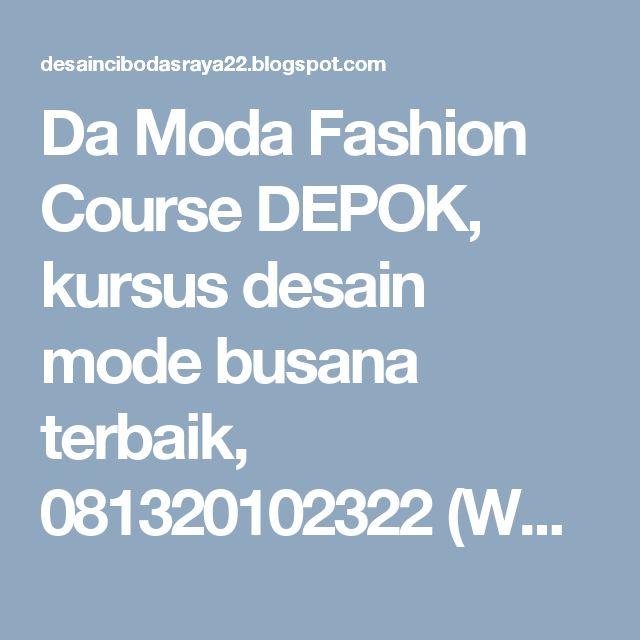 Da Moda Fashion Course DEPOK, kursus desain mode busana terbaik, 081320102322 (WA): Da Moda Fashion Course DEPOK, kursus desain mode b...
